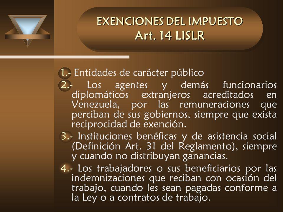 EXENCIONES DEL IMPUESTO Art. 14 LISLR 1.- Entidades de carácter público 2.- Los agentes y demás funcionarios diplomáticos extranjeros acreditados en V