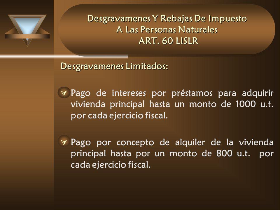 Desgravamenes Y Rebajas De Impuesto A Las Personas Naturales ART. 60 LISLR Desgravamenes Limitados: Pago de intereses por préstamos para adquirir vivi