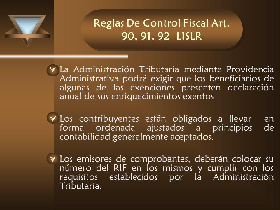 Reglas De Control Fiscal Art. 90, 91, 92 LISLR La Administración Tributaria mediante Providencia Administrativa podrá exigir que los beneficiarios de