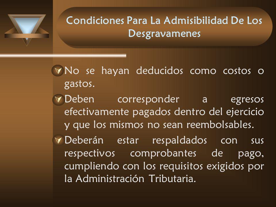 Condiciones Para La Admisibilidad De Los Desgravamenes No se hayan deducidos como costos o gastos. Deben corresponder a egresos efectivamente pagados