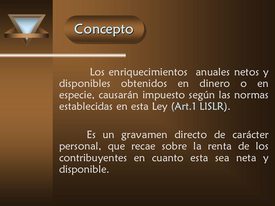 ConceptoConcepto Los enriquecimientos anuales netos y disponibles obtenidos en dinero o en especie, causarán impuesto según las normas establecidas en