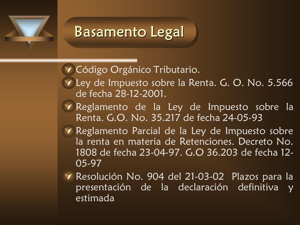 Basamento Legal Código Orgánico Tributario. Ley de Impuesto sobre la Renta. G. O. No. 5.566 de fecha 28-12-2001. Reglamento de la Ley de Impuesto sobr