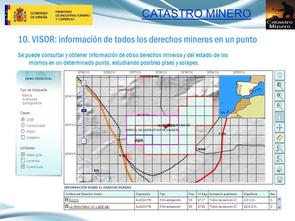 CATASTRO MINERO 10. VISOR: información de todos los derechos mineros en un punto Se puede consultar y obtener información de otros derechos mineros y