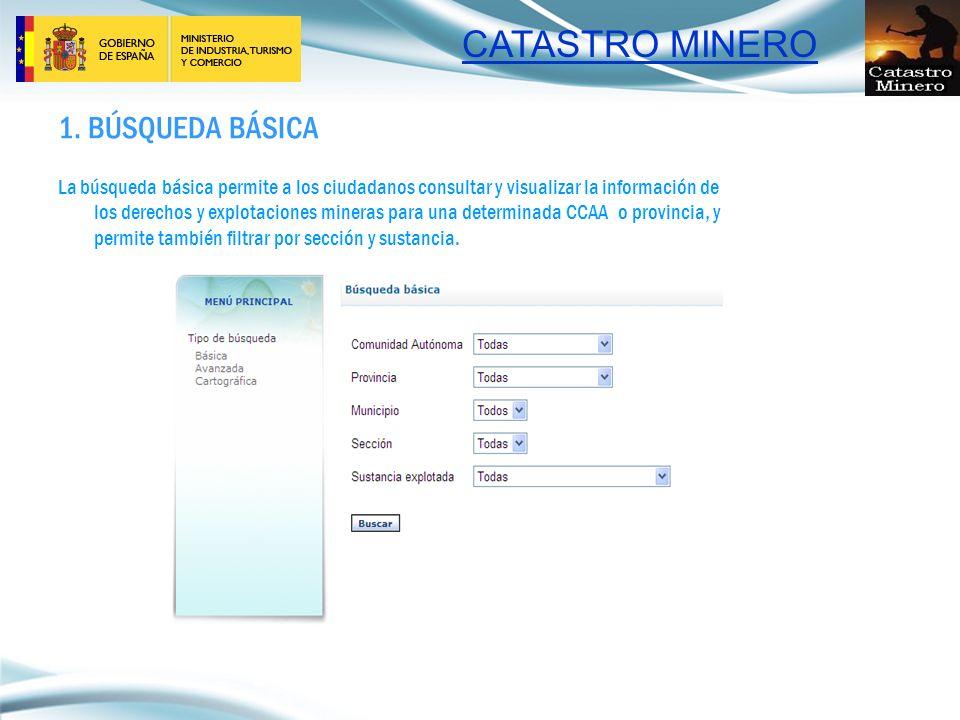 CATASTRO MINERO 1. BÚSQUEDA BÁSICA La búsqueda básica permite a los ciudadanos consultar y visualizar la información de los derechos y explotaciones m