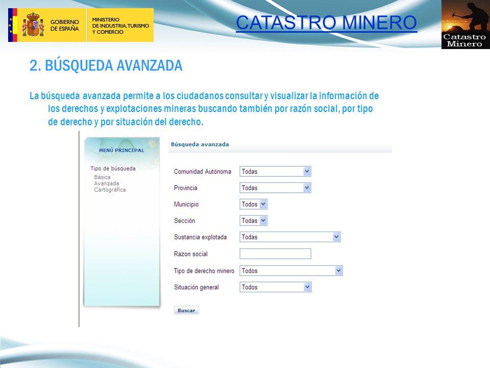 CATASTRO MINERO 2. BÚSQUEDA AVANZADA La búsqueda avanzada permite a los ciudadanos consultar y visualizar la información de los derechos y explotacion