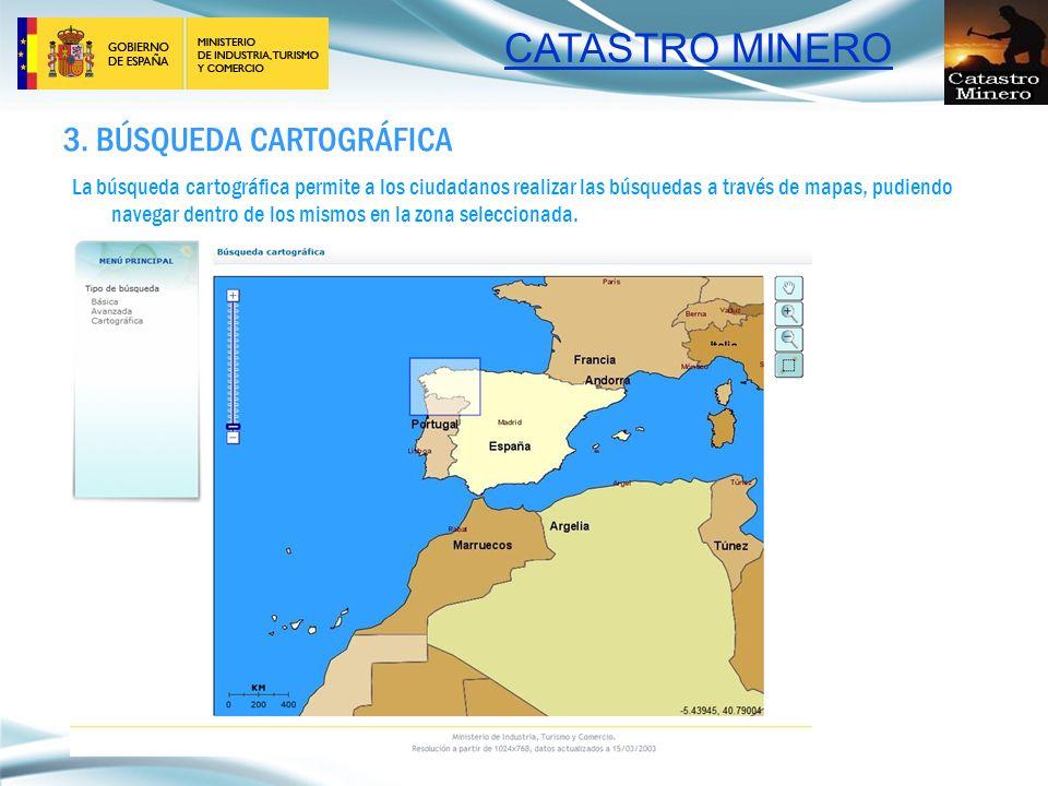 CATASTRO MINERO 3. BÚSQUEDA CARTOGRÁFICA La búsqueda cartográfica permite a los ciudadanos realizar las búsquedas a través de mapas, pudiendo navegar