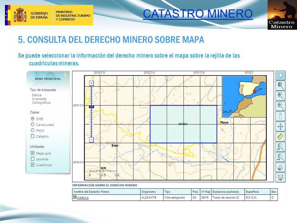 CATASTRO MINERO 5. CONSULTA DEL DERECHO MINERO SOBRE MAPA Se puede seleccionar la información del derecho minero sobre el mapa sobre la rejilla de las