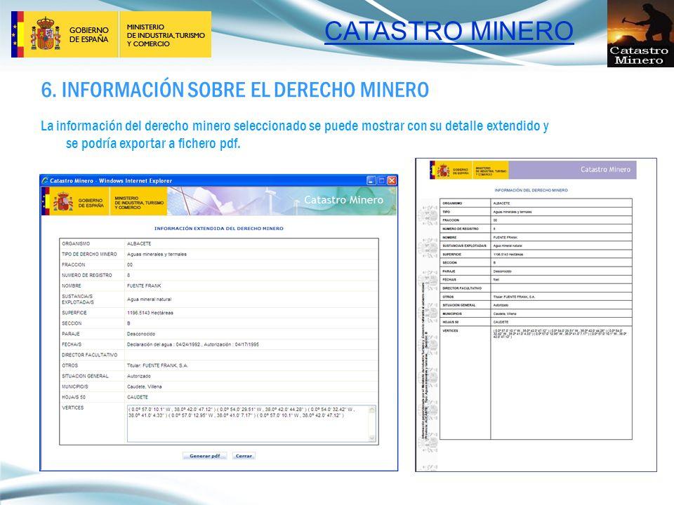CATASTRO MINERO 6. INFORMACIÓN SOBRE EL DERECHO MINERO La información del derecho minero seleccionado se puede mostrar con su detalle extendido y se p