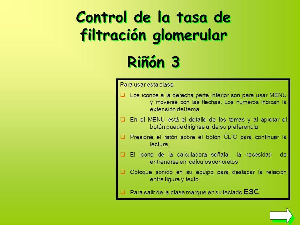 Control de la tasa de filtración glomerular Riñón 3 Control de la tasa de filtración glomerular Riñón 3 Para usar esta clase Los iconos a la derecha parte inferior son para usar MENU y moverse con las flechas.