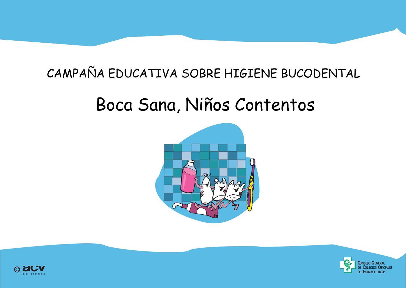 CAMPAÑA EDUCATIVA SOBRE HIGIENE BUCODENTAL Boca Sana, Niños Contentos