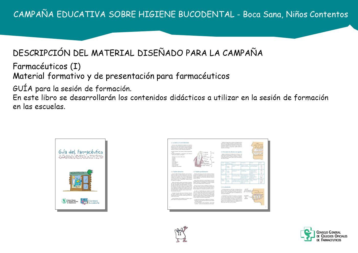 11 CAMPAÑA EDUCATIVA SOBRE HIGIENE BUCODENTAL - Boca Sana, Niños Contentos DESCRIPCIÓN DEL MATERIAL DISEÑADO PARA LA CAMPAÑA Farmacéuticos (I) Materia