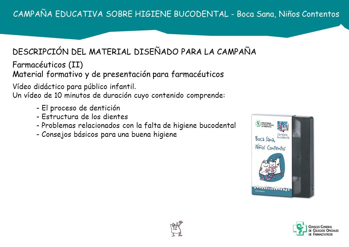 12 CAMPAÑA EDUCATIVA SOBRE HIGIENE BUCODENTAL - Boca Sana, Niños Contentos DESCRIPCIÓN DEL MATERIAL DISEÑADO PARA LA CAMPAÑA Farmacéuticos (II) Materi
