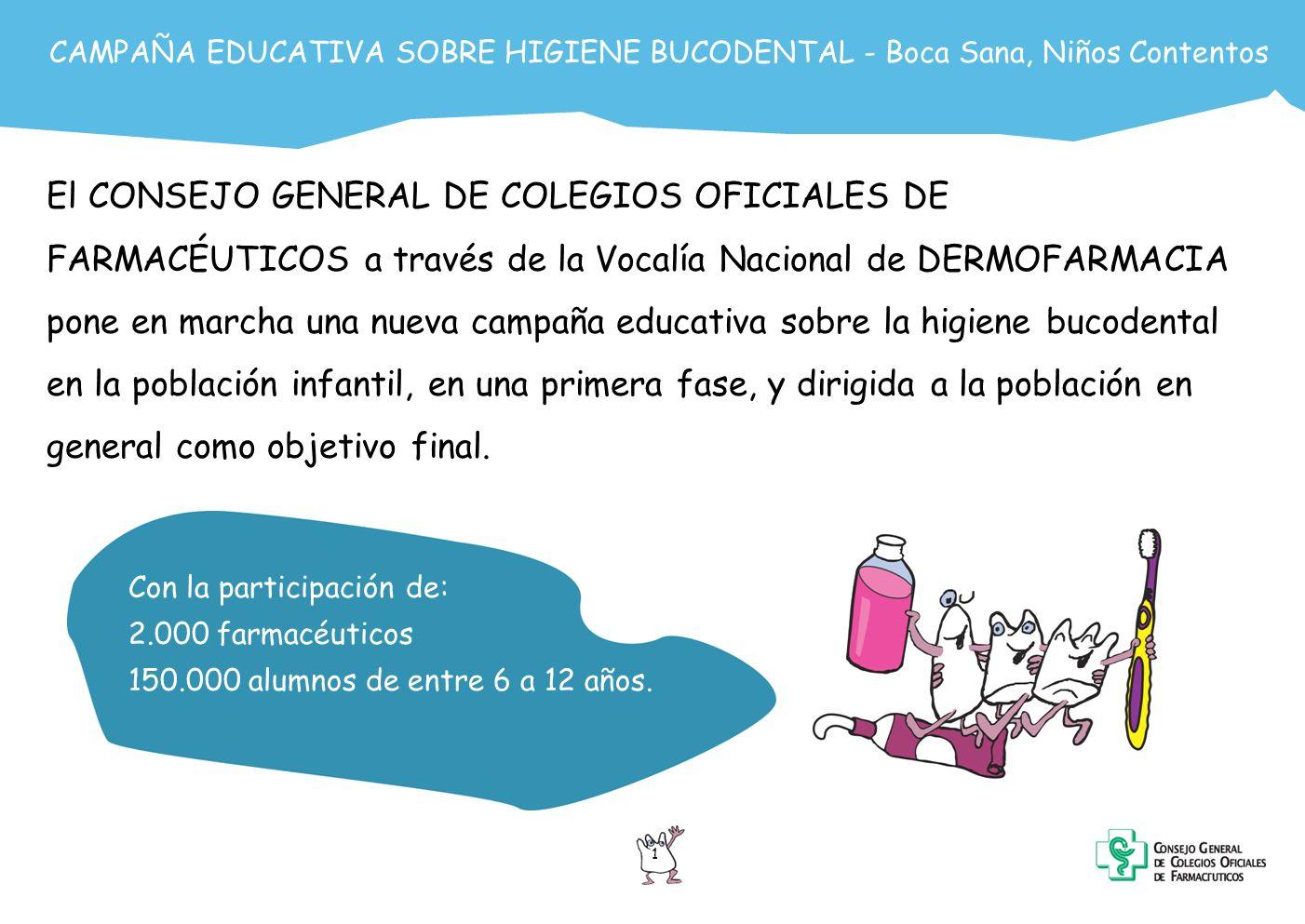 2 CAMPAÑA EDUCATIVA SOBRE HIGIENE BUCODENTAL - Boca Sana, Niños Contentos ¿ QUÉ PRETENDE LA CAMPAÑA.