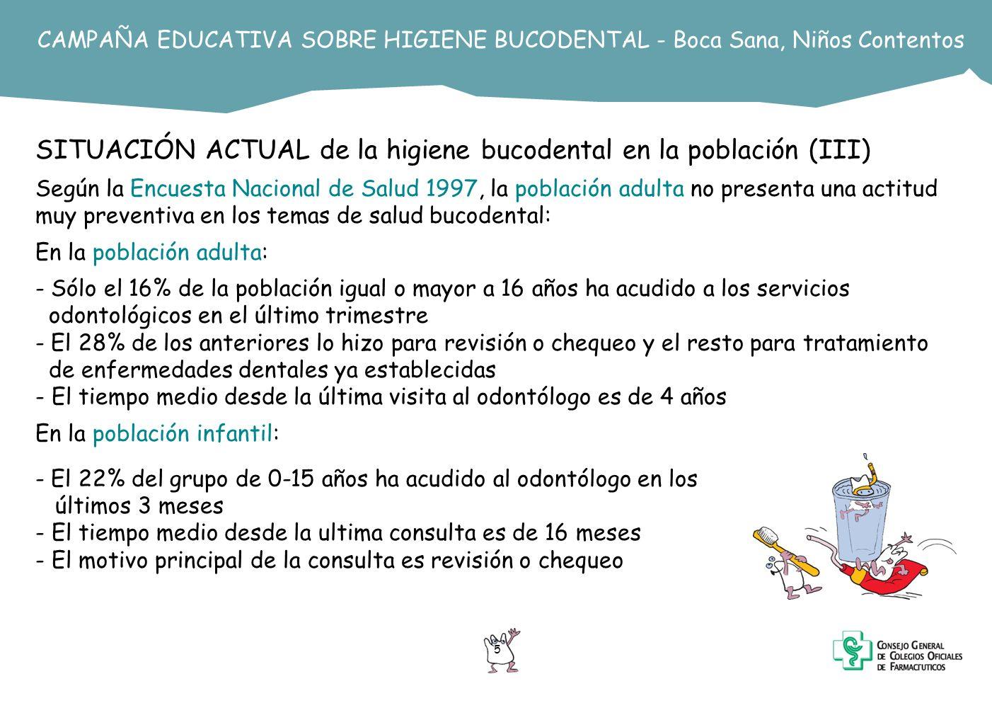 5 CAMPAÑA EDUCATIVA SOBRE HIGIENE BUCODENTAL - Boca Sana, Niños Contentos SITUACIÓN ACTUAL de la higiene bucodental en la población (III) Según la Enc