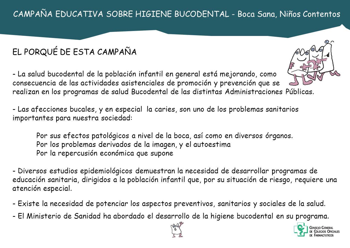 6 CAMPAÑA EDUCATIVA SOBRE HIGIENE BUCODENTAL - Boca Sana, Niños Contentos EL PORQUÉ DE ESTA CAMPAÑA - La salud bucodental de la población infantil en