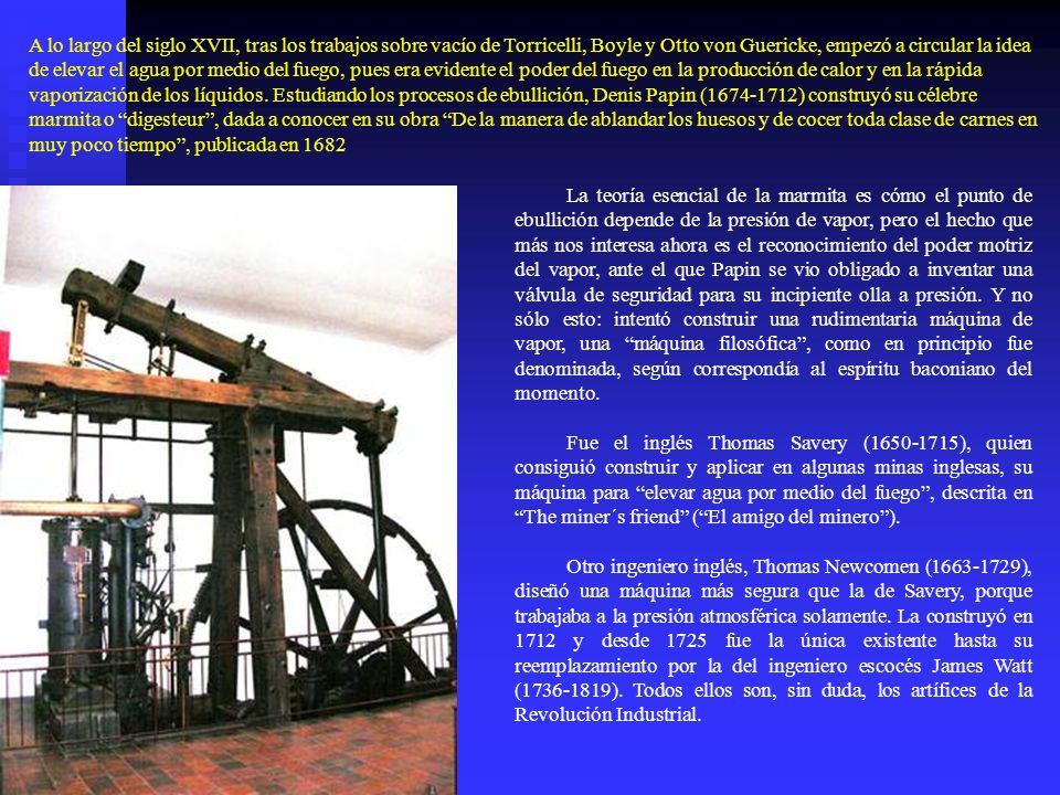 A lo largo del siglo XVII, tras los trabajos sobre vacío de Torricelli, Boyle y Otto von Guericke, empezó a circular la idea de elevar el agua por med
