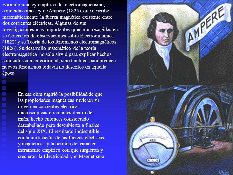 Formuló una ley empírica del electromagnetismo, conocida como ley de Ampère (1825), que describe matemáticamente la fuerza magnética existente entre d
