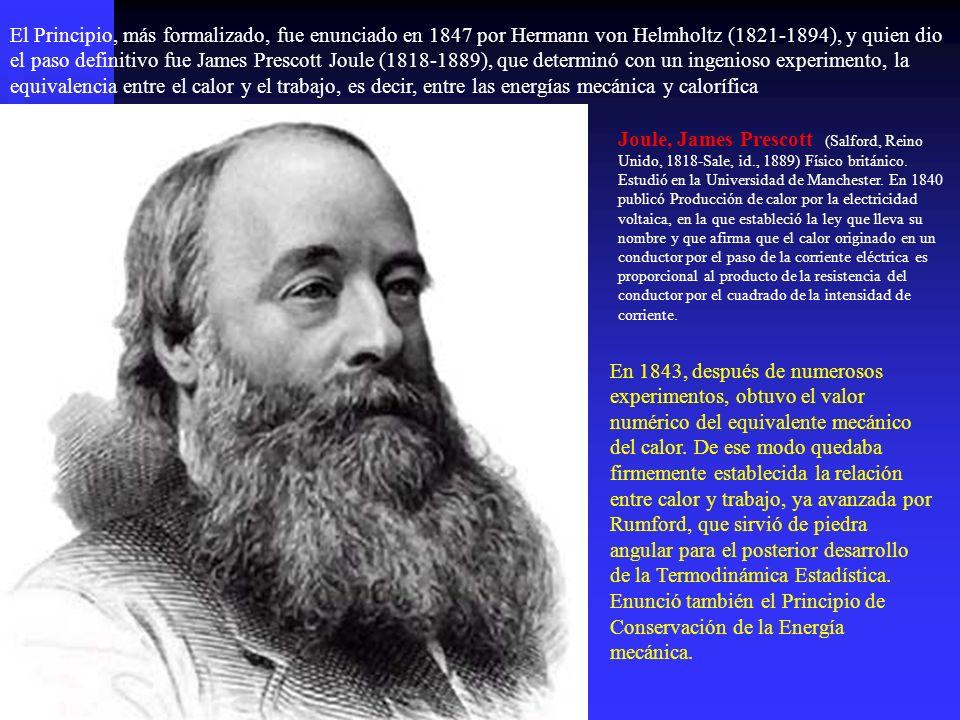 El Principio, más formalizado, fue enunciado en 1847 por Hermann von Helmholtz (1821-1894), y quien dio el paso definitivo fue James Prescott Joule (1