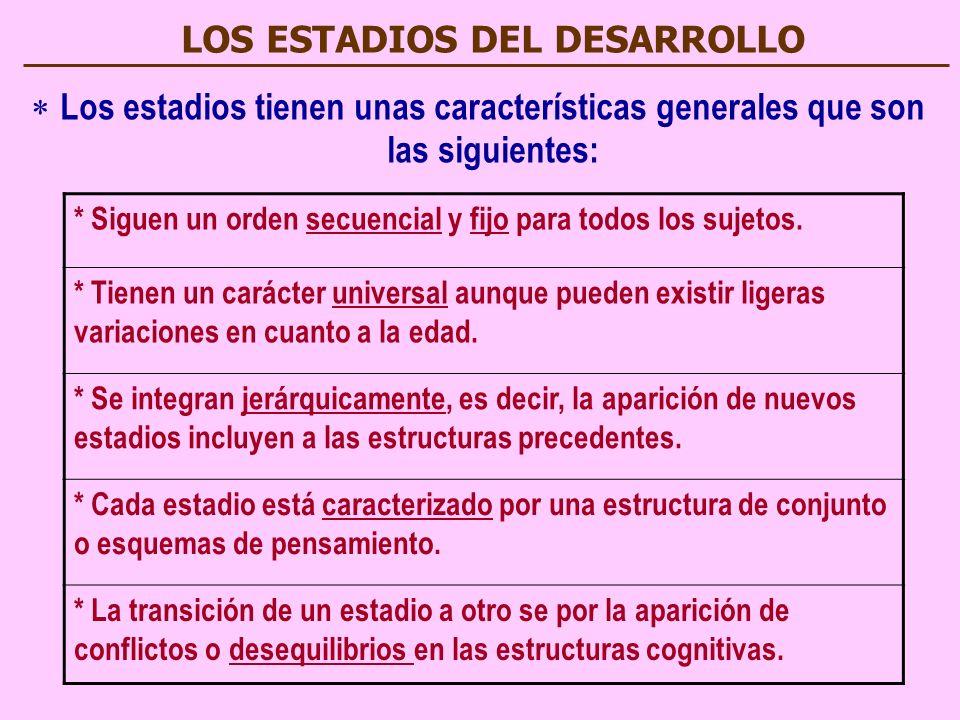 LOS ESTADIOS DEL DESARROLLO L os estadios tienen unas características generales que son las siguientes: * Siguen un orden secuencial y fijo para todos los sujetos.