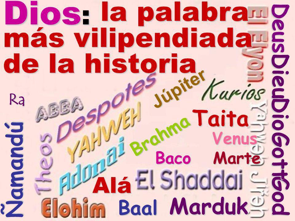 la palabra más vilipendiada de la historia Alá Ñamandú Taita Dios : DeusGod Gott Dio Dieu Ra Baal Marduk Júpiter Brahma Venus Venus Baco Marte