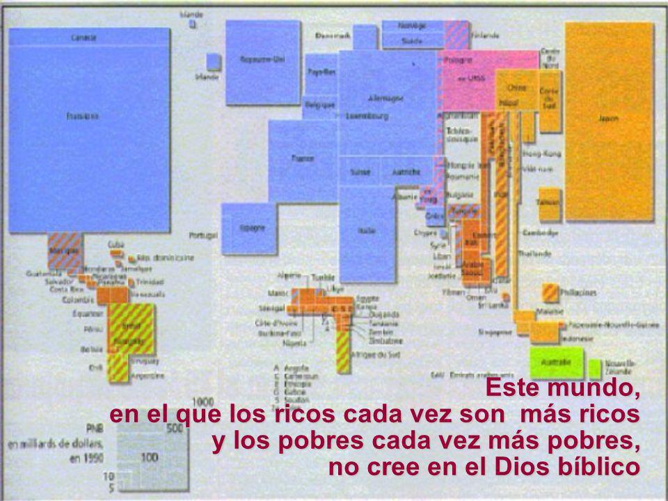 Este mundo, en el que los ricos cada vez son más ricos y los pobres cada vez más pobres, no cree en el Dios bíblico