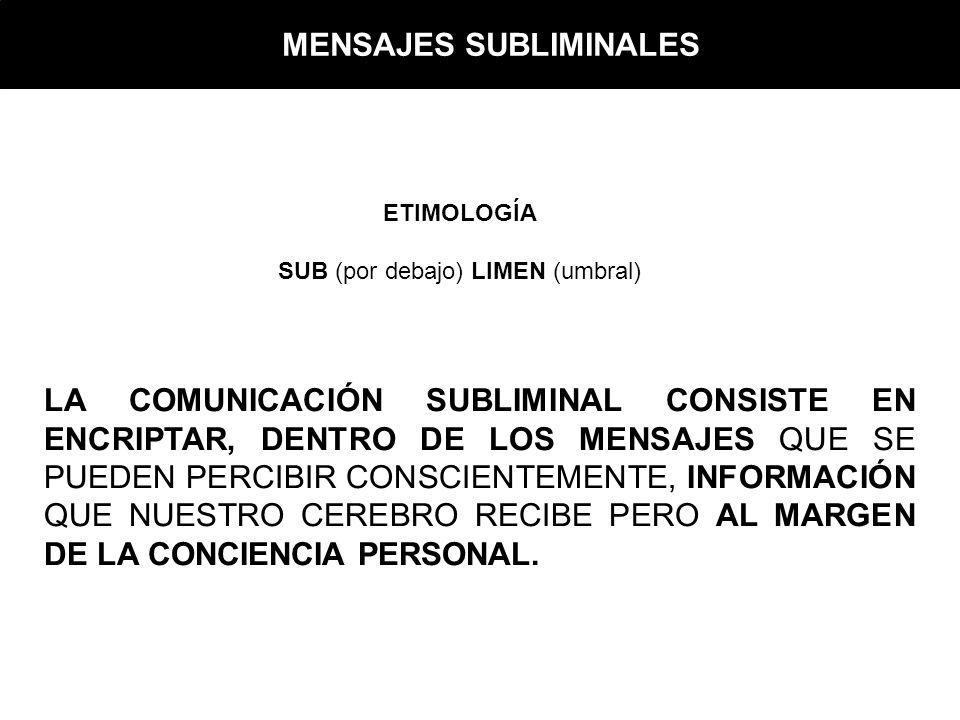 LA COMUNICACIÓN SUBLIMINAL CONSISTE EN ENCRIPTAR, DENTRO DE LOS MENSAJES QUE SE PUEDEN PERCIBIR CONSCIENTEMENTE, INFORMACIÓN QUE NUESTRO CEREBRO RECIBE PERO AL MARGEN DE LA CONCIENCIA PERSONAL.
