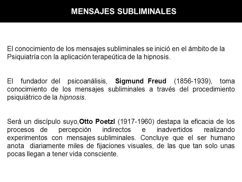 El conocimiento de los mensajes subliminales se inició en el ámbito de la Psiquiatría con la aplicación terapeútica de la hipnosis.