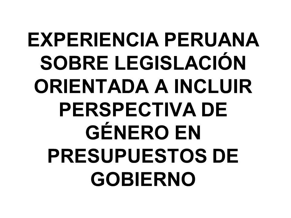 EXPERIENCIA PERUANA SOBRE LEGISLACIÓN ORIENTADA A INCLUIR PERSPECTIVA DE GÉNERO EN PRESUPUESTOS DE GOBIERNO