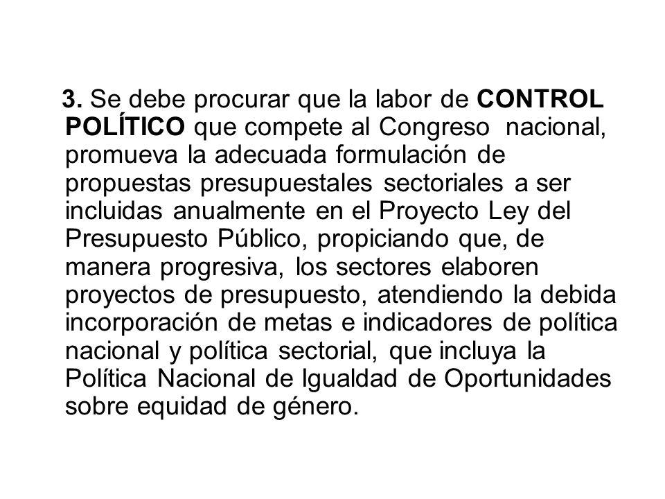 3. Se debe procurar que la labor de CONTROL POLÍTICO que compete al Congreso nacional, promueva la adecuada formulación de propuestas presupuestales s