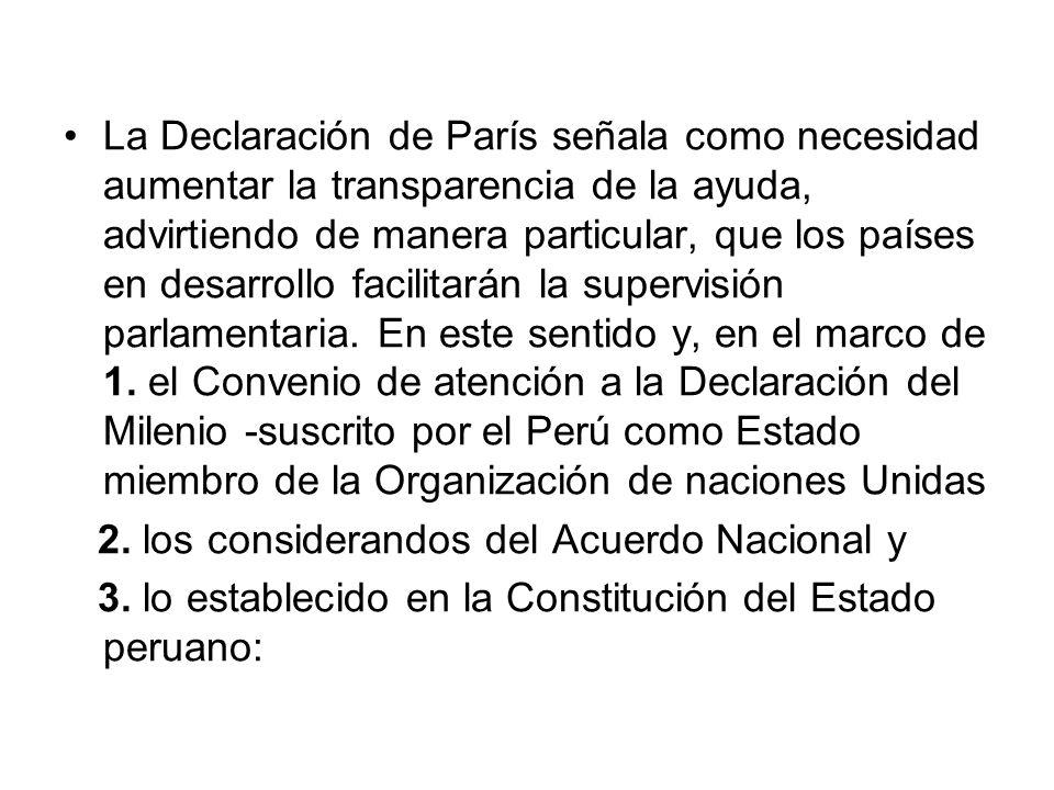 La Declaración de París señala como necesidad aumentar la transparencia de la ayuda, advirtiendo de manera particular, que los países en desarrollo facilitarán la supervisión parlamentaria.