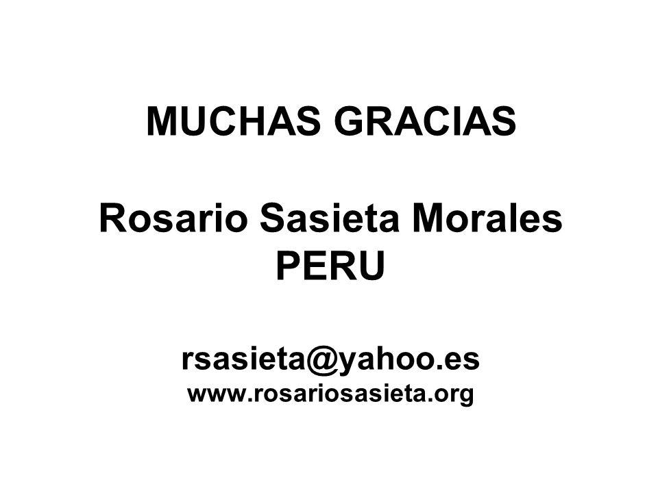 MUCHAS GRACIAS Rosario Sasieta Morales PERU rsasieta@yahoo.es www.rosariosasieta.org