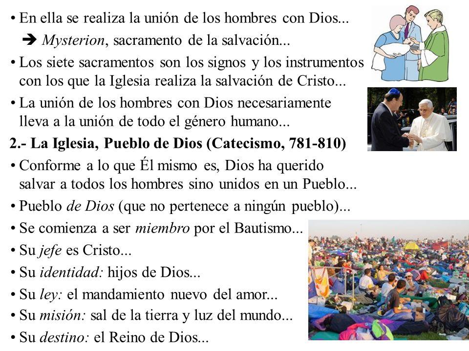 En ella se realiza la unión de los hombres con Dios... Mysterion, sacramento de la salvación... Los siete sacramentos son los signos y los instrumento