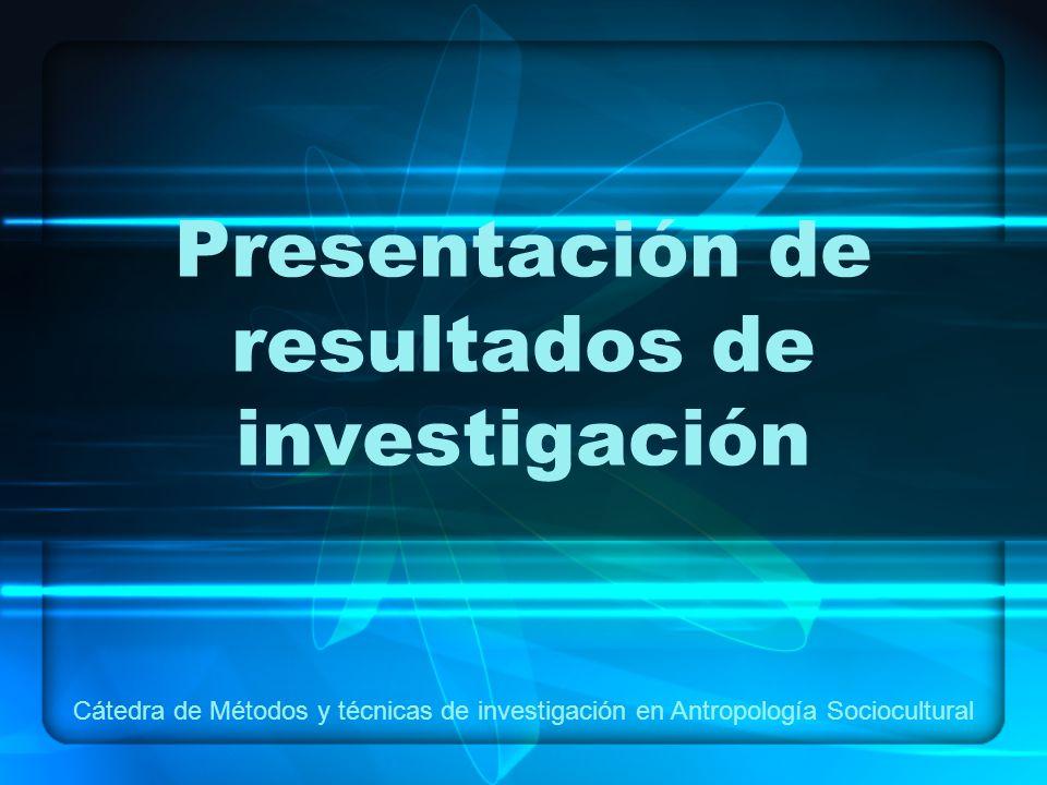 Presentación de resultados de investigación Cátedra de Métodos y técnicas de investigación en Antropología Sociocultural