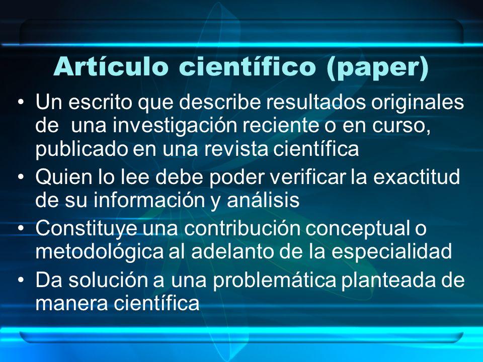 Artículo científico (paper) Un escrito que describe resultados originales de una investigación reciente o en curso, publicado en una revista científic
