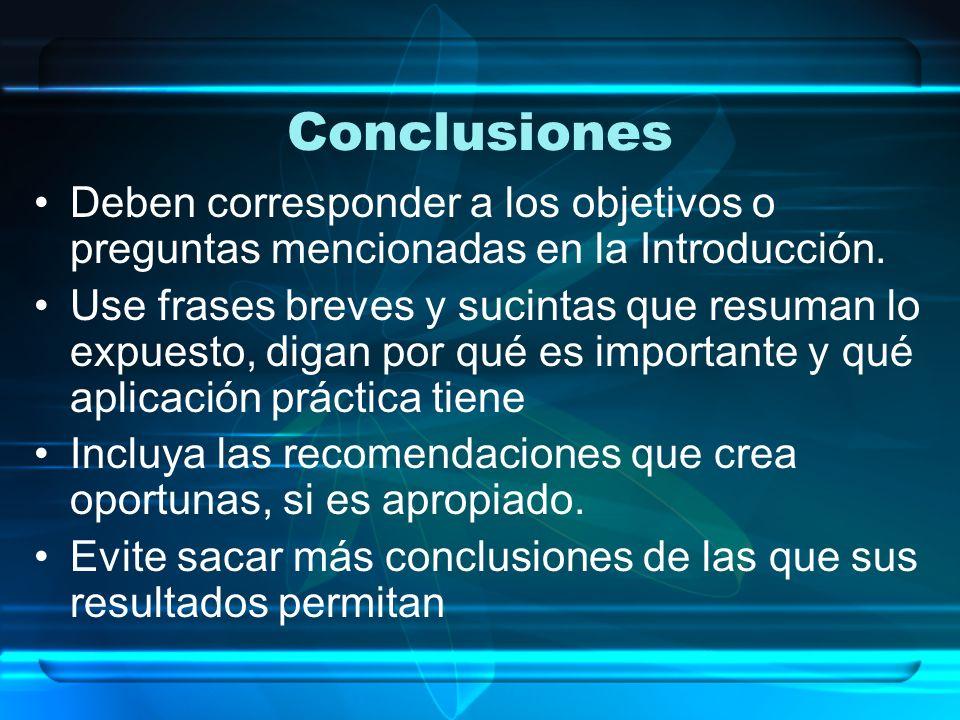 Conclusiones Deben corresponder a los objetivos o preguntas mencionadas en la Introducción. Use frases breves y sucintas que resuman lo expuesto, diga