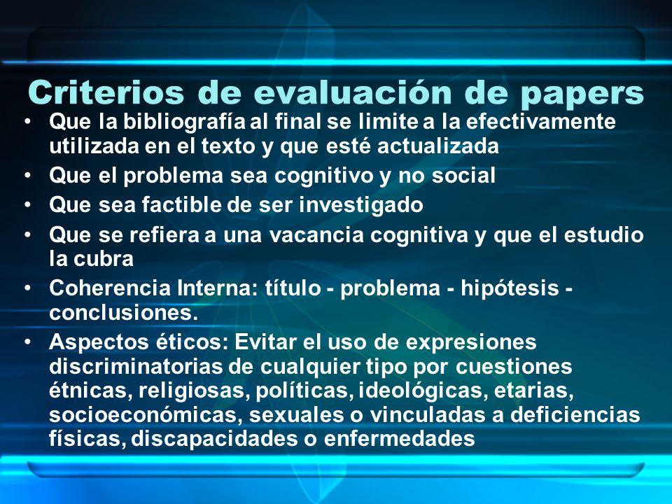 Criterios de evaluación de papers Que la bibliografía al final se limite a la efectivamente utilizada en el texto y que esté actualizada Que el proble