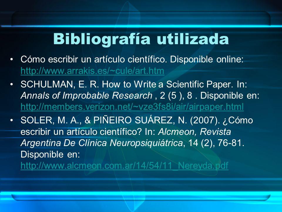 Bibliografía utilizada Cómo escribir un artículo científico. Disponible online: http://www.arrakis.es/~cule/art.htm http://www.arrakis.es/~cule/art.ht
