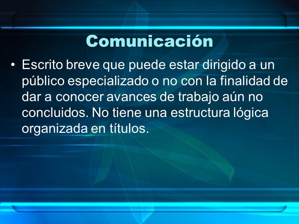 Comunicación Escrito breve que puede estar dirigido a un público especializado o no con la finalidad de dar a conocer avances de trabajo aún no conclu
