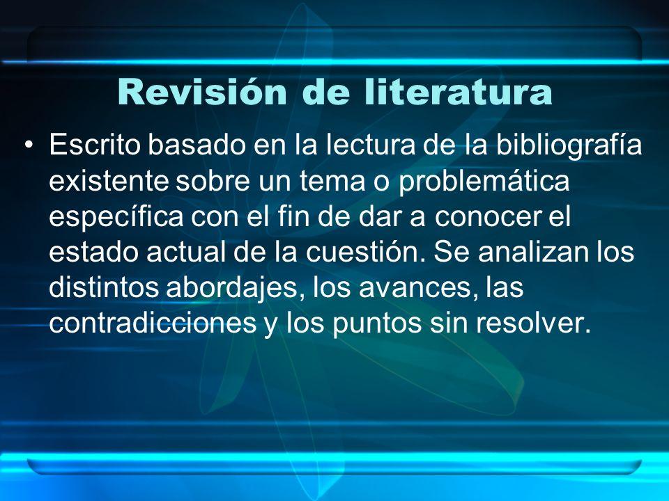 Revisión de literatura Escrito basado en la lectura de la bibliografía existente sobre un tema o problemática específica con el fin de dar a conocer e