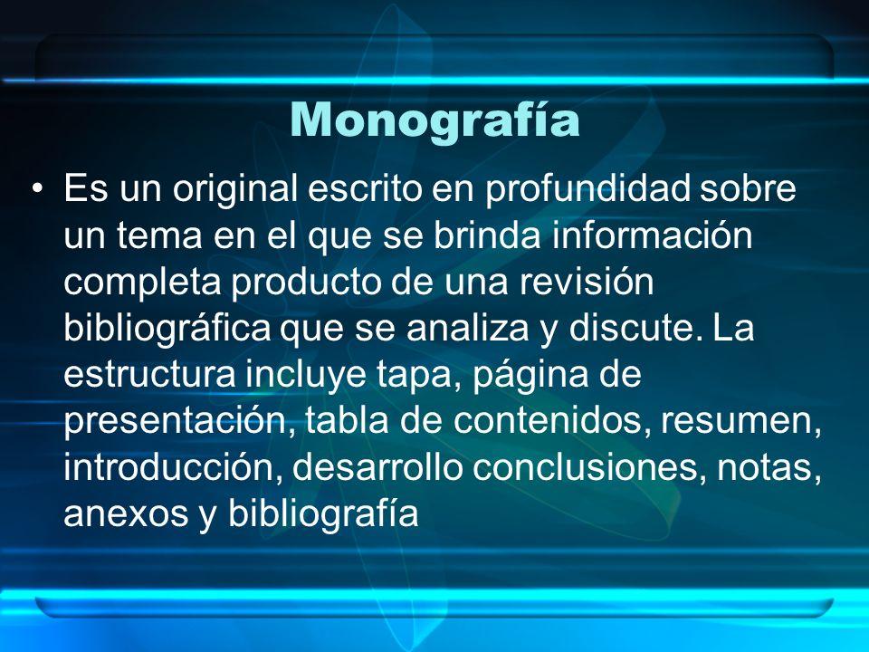 Monografía Es un original escrito en profundidad sobre un tema en el que se brinda información completa producto de una revisión bibliográfica que se