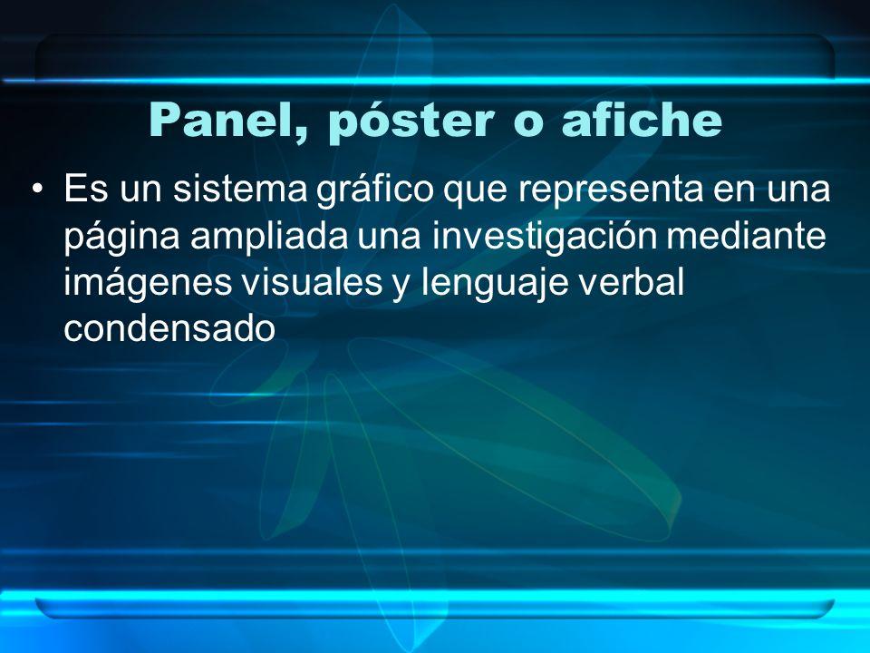 Panel, póster o afiche Es un sistema gráfico que representa en una página ampliada una investigación mediante imágenes visuales y lenguaje verbal cond