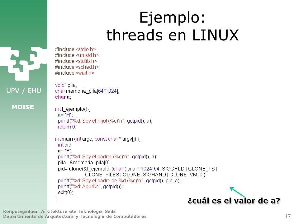 UPV / EHU MOISE Ejemplo: threads en LINUX #include void* pila; char memoria_pila[64*1024]; char a; int f_ejemplo() { a= 'H'; printf(