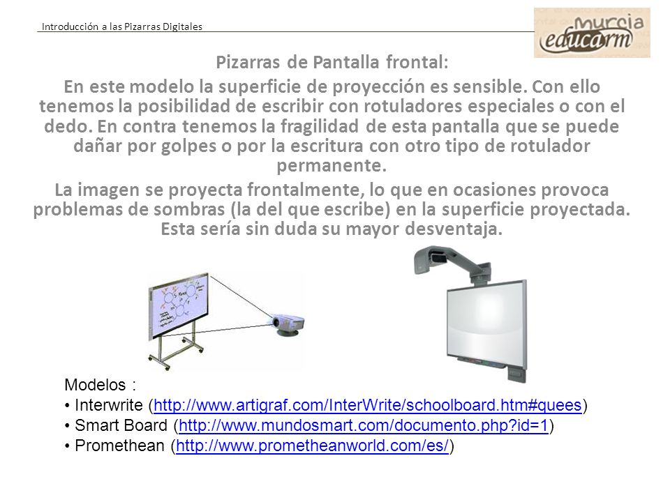 Pizarras de Pantalla frontal: En este modelo la superficie de proyección es sensible. Con ello tenemos la posibilidad de escribir con rotuladores espe