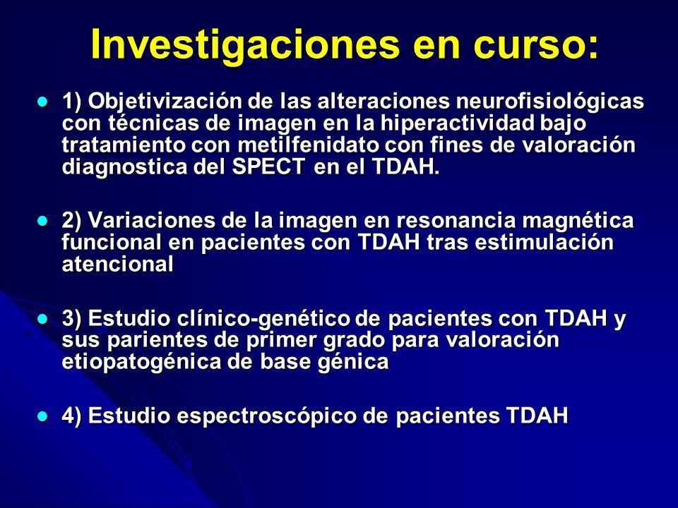 Investigaciones en curso: 1) Objetivización de las alteraciones neurofisiológicas con técnicas de imagen en la hiperactividad bajo tratamiento con metilfenidato con fines de valoración diagnostica del SPECT en el TDAH.