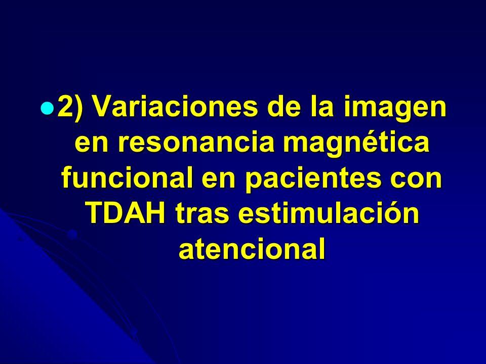 2) Variaciones de la imagen en resonancia magnética funcional en pacientes con TDAH tras estimulación atencional 2) Variaciones de la imagen en resonancia magnética funcional en pacientes con TDAH tras estimulación atencional