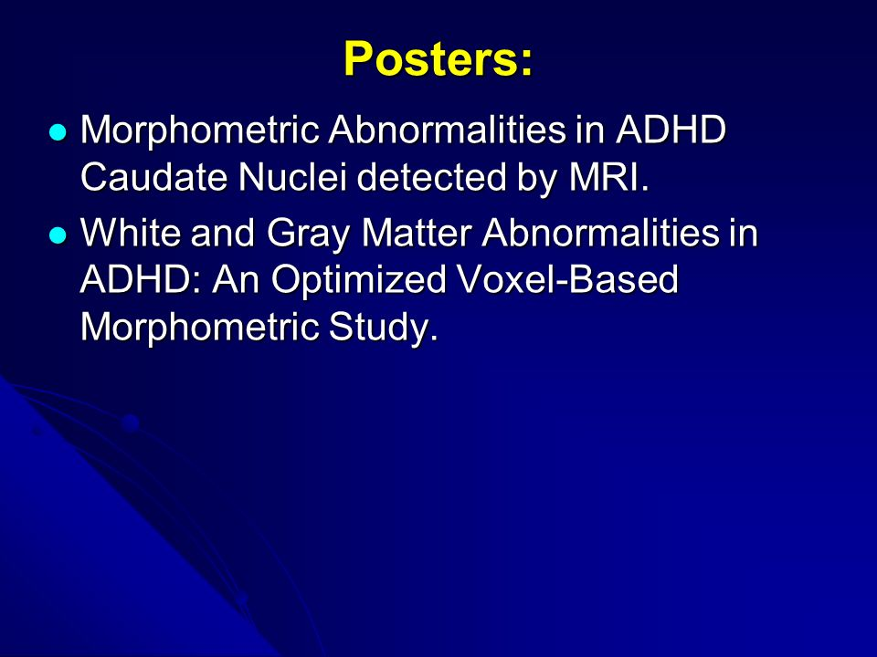 Posters: Morphometric Abnormalities in ADHD Caudate Nuclei detected by MRI. Morphometric Abnormalities in ADHD Caudate Nuclei detected by MRI. White a