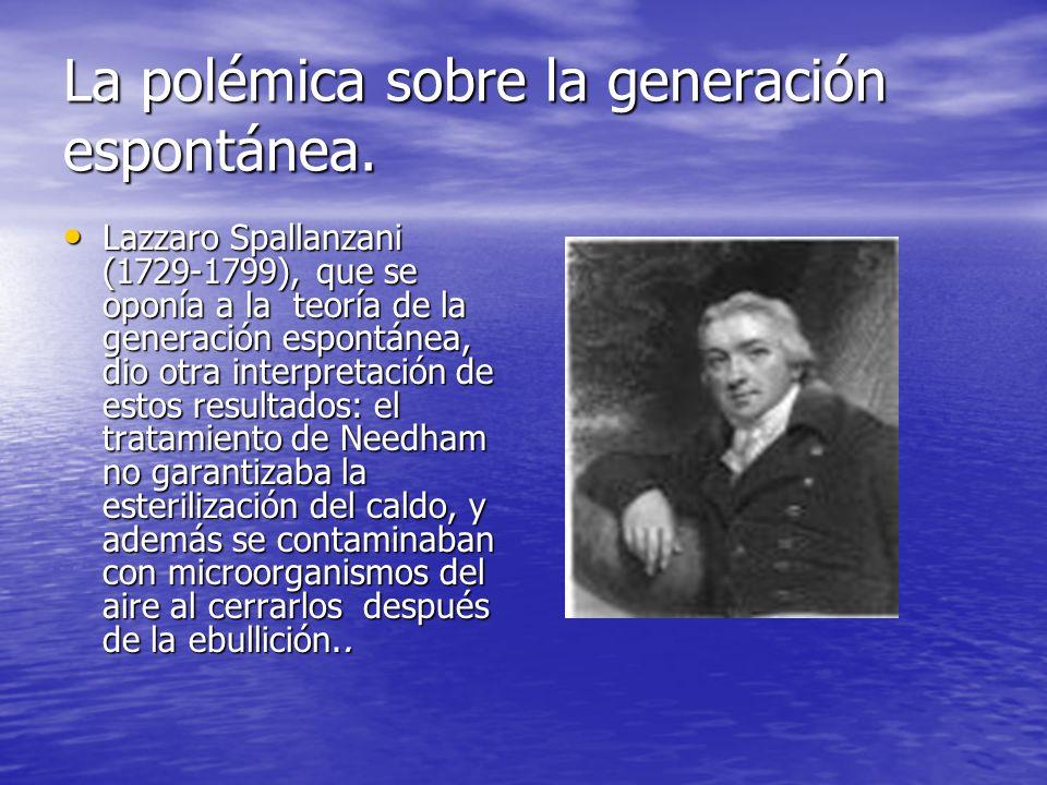 La polémica sobre la generación espontánea. Lazzaro Spallanzani (1729-1799), que se oponía a la teoría de la generación espontánea, dio otra interpret