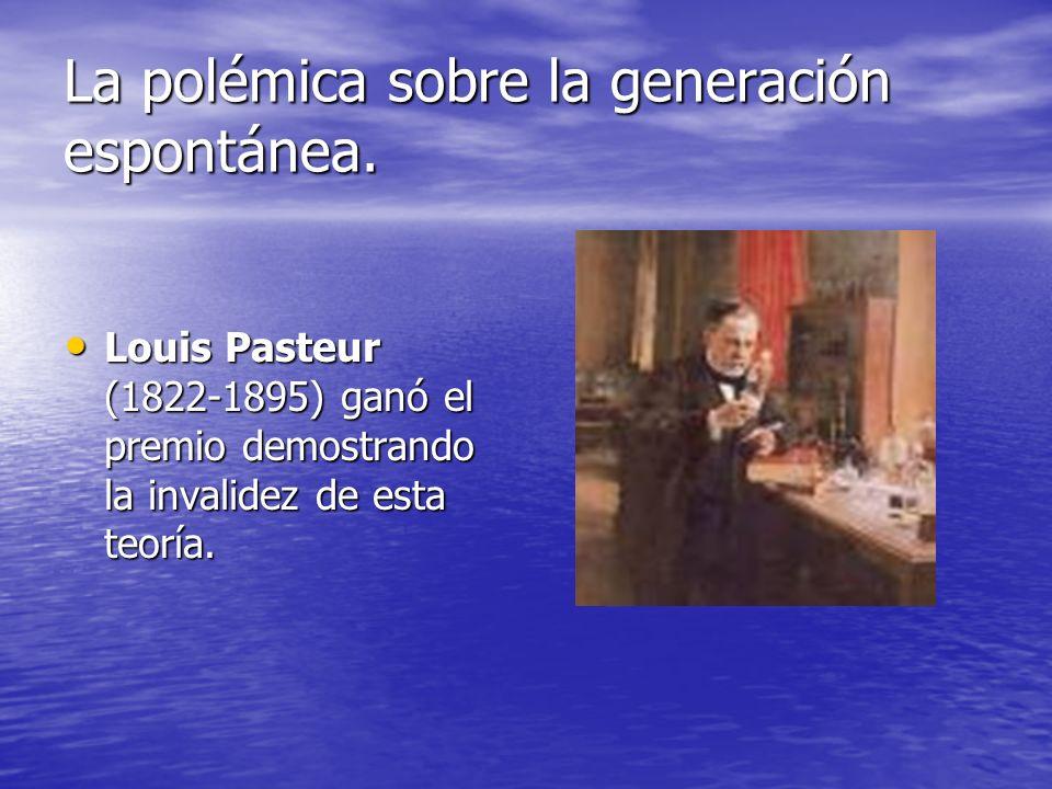 La polémica sobre la generación espontánea. Louis Pasteur (1822-1895) ganó el premio demostrando la invalidez de esta teoría. Louis Pasteur (1822-1895