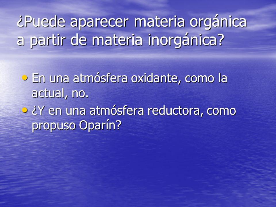 ¿Puede aparecer materia orgánica a partir de materia inorgánica? En una atmósfera oxidante, como la actual, no. En una atmósfera oxidante, como la act