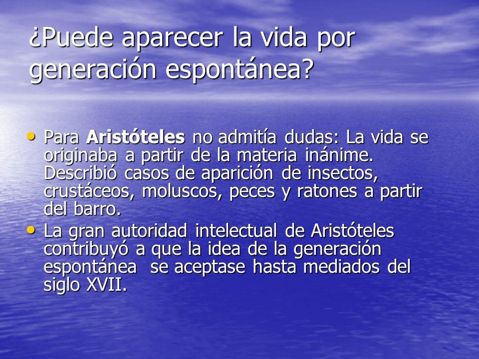 ¿Puede aparecer la vida por generación espontánea? Para Aristóteles no admitía dudas: La vida se originaba a partir de la materia inánime. Describió c
